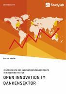 Maksim Hrupin: Open Innovation im Bankensektor. Instrumente des Innovationsmanagements in Kreditinstituten