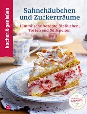 K&G Sahnehäubchen und Zuckerträume - Himmlische Rezepte für Kuchen, Torten und Süßspeisen