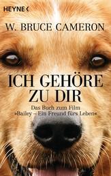Ich gehöre zu dir - Bailey - Ein Freund fürs Leben - Buch zum Film - Roman