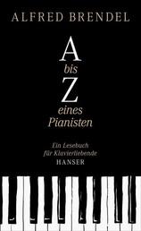 A bis Z eines Pianisten - Ein Lesebuch für Klavierliebhaber
