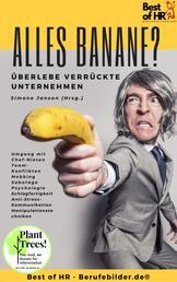 Alles Banane? Überlebe verrückte Unternehmen - Umgang mit Chef-Nieten Team-Konflikten Mobbing Sabotage Psychologie Schlagfertigkeit Anti-Stress-Kommunikation Manipulationstechniken