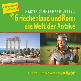 Griechenland und Rom: die Welt der Antike - Weltgeschichte für Kinder (Ungekürzt)