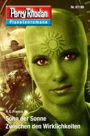 H. G. Francis: Planetenroman 87 + 88: Sohn der Sonne / Zwischen den Wirklichkeiten ★★