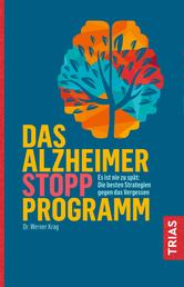 Das Alzheimer-Stopp-Programm - Es ist nie zu spät: Die besten Strategien gegen das Vergessen