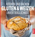 Bettina Snowdon: Kochen und Backen: Gluten- & Weizen-Unverträglichkeit