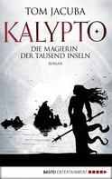 Tom Jacuba: KALYPTO - Die Magierin der Tausend Inseln ★★★★