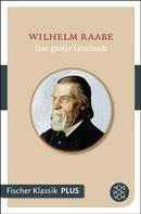 Wilhelm Raabe: Das große Lesebuch