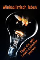 Lea Theissen: Minimalistisch leben...Tipps die dein Leben einfacher machen ★★★★★
