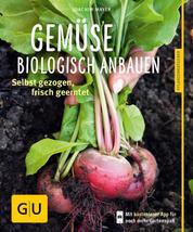 Gemüse biologisch anbauen - Selbst gezogen, frisch geerntet