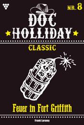 Doc Holliday Classic 8 – Western - Feuer in Fort Griffith