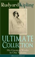 Rudyard Kipling: ULTIMATE Collection of Rudyard Kipling: His Greatest Works in One Volume (Illustrated Edition)