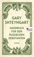 Gary Shteyngart: Handbuch für den russischen Debütanten ★★