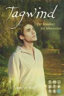 Jennifer Wolf: Tagwind. Der Bewahrer der Jahreszeiten (Buch 4) ★★★★★
