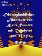 Klaus Blochwitz: Die unglaublichen Abenteuer von Kalli Ronners mit Zauberei und Magie III