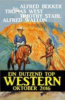 Alfred Bekker: Ein Dutzend Top Western Oktober 2016 ★★★★