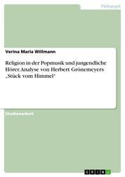 """Religion in der Popmusik und jungendliche Hörer. Analyse von Herbert Grönemeyers """"Stück vom Himmel"""""""