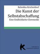 Rebekka Kricheldorf: DIE KUNST DER SELBSTABSCHAFFUNG