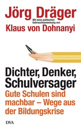 Dichter, Denker, Schulversager - Gute Schulen sind machbar - Wege aus der Bildungskrise - Mit einer politischen Gebrauchsanweisung von Klaus von Dohnanyi