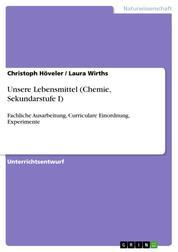 Unsere Lebensmittel (Chemie, Sekundarstufe I) - Fachliche Ausarbeitung, Curriculare Einordnung, Experimente