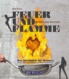Rolf Friesz: Feuer und Flamme