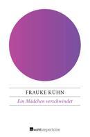 Frauke Kühn: Ein Mädchen verschwindet
