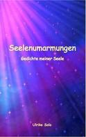 Ulrike Solo: Seelenumarmungen