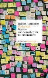 Notizzettel - Denken und Schreiben im 21. Jahrhundert