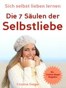 Cosima Sieger: Selbstliebe: Sich selbst lieben lernen - Die 7 Säulen der Selbstliebe ★★★★