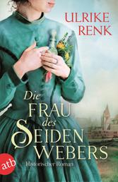 Die Frau des Seidenwebers - Historischer Roman