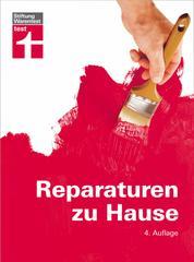 Reparaturen zu Hause - Praxistipps für die wichtigsten Arbeitstechniken - Renovierungsarbeiten - Heizungsanlagen warten und reparieren