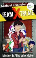 Michael Peinkofer: TEAM X-TREME - Mission 1: Alles oder nichts ★★★★★