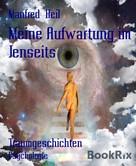 Manfred Heil: Meine Aufwartung im Jenseits