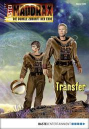 Maddrax - Folge 400 - Transfer