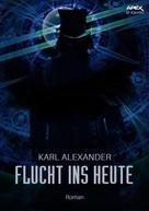 Karl Alexander: FLUCHT INS HEUTE ★★★★★