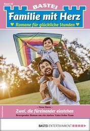 Familie mit Herz 58 - Familienroman - Zwei, die füreinander einstehen
