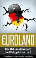 Cornelia von Soisses: Euroland - Der Ort, an dem Gott die Welt geküsst hat?