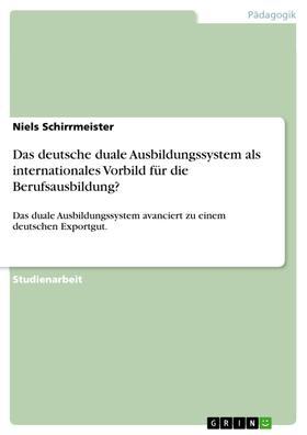 Das deutsche duale Ausbildungssystem als internationales Vorbild für die Berufsausbildung?