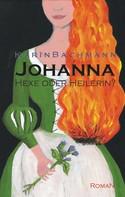 Karin Bachmann: Johanna – Hexe oder Heilerin? ★★