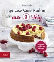 40 Low-Carb-Kuchen aus 1 Teig - Der geniale Grundteig aus 6 Zutaten