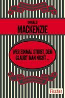 Donald Mackenzie: Wer einmal stirbt, dem glaubt man nicht ...