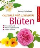 Irene Dalichow: Gesund mit essbaren Blüten ★★★★★