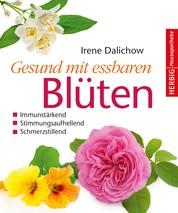 Gesund mit essbaren Blüten - Immunstärkend, stimmungsaufhellend, schmerzstillend