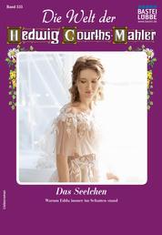 Die Welt der Hedwig Courths-Mahler 535 - Liebesroman - Das Seelchen