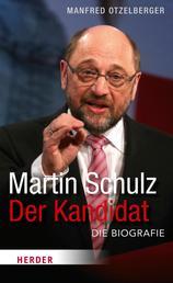 Martin Schulz - Der Kandidat - Die Biografie