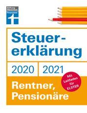 Steuererklärung 2020/2021 - Rentner, Pensionäre - Neuerungen 2020/2021 - Ausfüllhilfen und aktuelle Steuerformulare - Online für Elster oder klassisch auf Papier: Mit Leitfaden für Elster