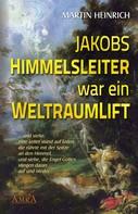 Martin Heinrich: Jakobs Himmelsleiter war ein Weltraumlift ★★★★