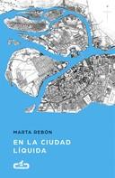 Marta Rebón: En la ciudad líquida (Caballo de Troya 2017, 6)