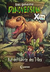Das geheime Dinoversum Xtra (Band 1) - Auf der Fährte des T-Rex - Kinderbuch über Dinosaurier für Jungen und Mädchen ab 6 Jahre