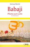 Gertraud Reichel: Babaji - Pforte zum Licht