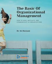 The Basic Of Organizational Management - How to Lead, Motivate, and Communicate In Organizations